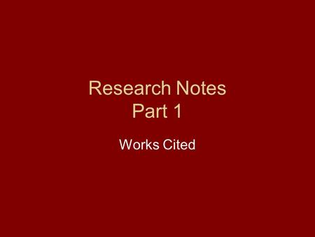 Research Notes Part 1 Works Cited. An alphabetical list of works used in a research paper to document information. Works Cited uses MLA (Modern Language.