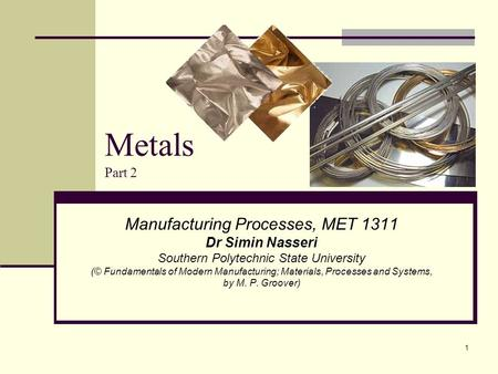 Metals Part 2 Manufacturing Processes, MET 1311 Dr Simin Nasseri