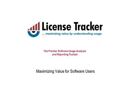 The Premier Software Usage Analysis and Reporting Toolset Maximizing Value for Software Users.