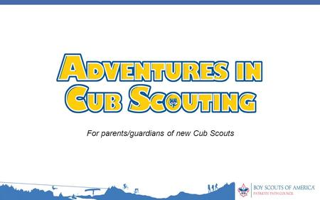 For parents/guardians of new Cub Scouts. Why join Cub Scouting? Pack Organization Activities & Program Advancement & Awards Volunteerism & Safety Costs.