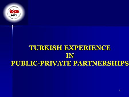 1 TURKISH EXPERIENCE IN PUBLIC-PRIVATE PARTNERSHIPS.