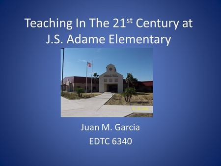 Teaching In The 21st Century at J.S. Adame Elementary