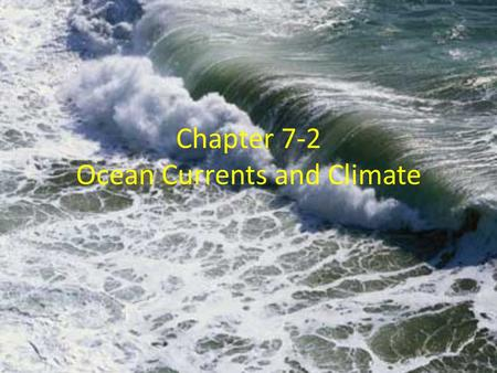 Chapter 7-2 Ocean Currents and Climate. What are currents and how do they affect us? Surface Currents: Are rivers of water moving through the ocean. –