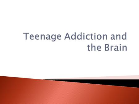  Most drug use starts and peaks during adolescence  76.5% of all teens (