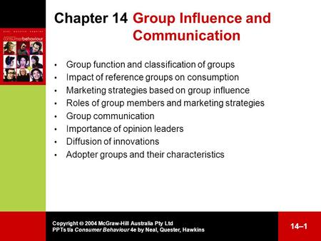 Copyright  2004 McGraw-Hill Australia Pty Ltd PPTs t/a Consumer Behaviour 4e by Neal, Quester, Hawkins 14–1 Chapter 14Group Influence and Communication.