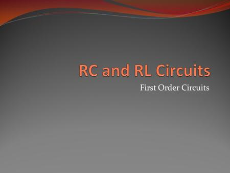 First Order Circuits. Objective of Lecture Explain the operation of a RC circuit in dc circuits As the capacitor releases energy when there is: a transition.