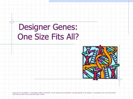 Designer Genes: One Size Fits All? Copyright © 2010 Intel Corporation. All rights reserved. Adapted with permission. Intel, the Intel logo and the Intel.