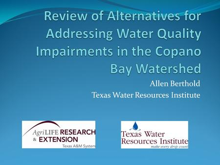 "Allen Berthold Texas Water Resources Institute. Review: Clean Water Act Goal of CWA is to restore and maintain water quality suitable for the ""protection."