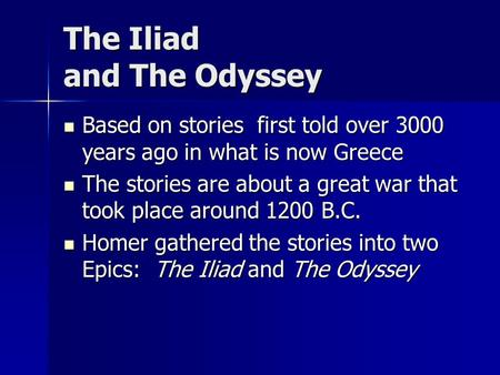 The Iliad and The Odyssey Based on stories first told over 3000 years ago in what is now Greece Based on stories first told over 3000 years ago in what.