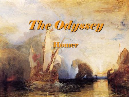The Odyssey Homer. Homer (The Blind Poet)  No one is exactly sure who Homer was. Theories abound, and some even think he never existed.  No one is exactly.