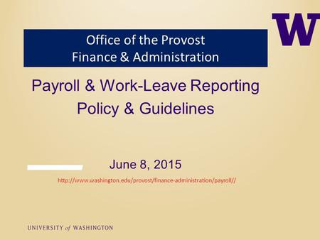 Payroll & Work-Leave Reporting Policy & Guidelines June 8, 2015 Office of the Provost Finance & Administration