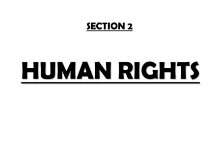 HUMAN RIGHTS SECTION 2. What are the Human Rights? Human rights are moral principles that set out certain standards of human behaviour, and are regularly.