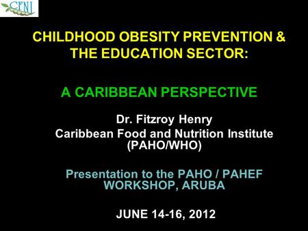 Dr. Fitzroy Henry Caribbean Food and Nutrition Institute (PAHO/WHO)