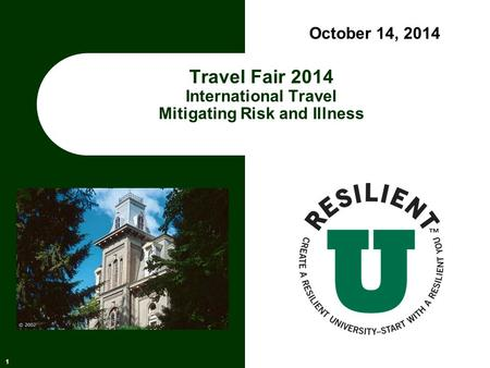 Travel Fair 2014 International Travel Mitigating Risk and Illness 1 October 14, 2014.