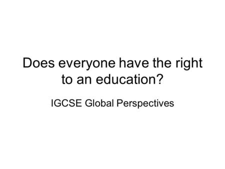 Does everyone have the right to an education? IGCSE Global Perspectives.