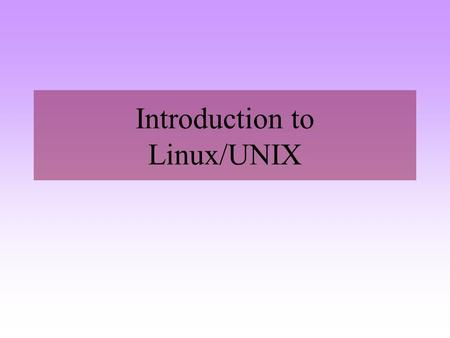 Introduction to Linux/UNIX. History UNIX beginnings in 1969 (Linus Torvalds is born!) AT & T Bell Laboratories (Ken Thompson & Dennis Richie) Working.
