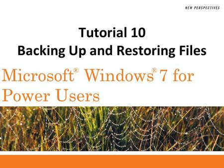 ®® Microsoft Windows 7 for Power Users Tutorial 10 Backing Up and Restoring Files.