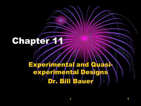 L1 Chapter 11 Experimental and Quasi- experimental Designs Dr. Bill Bauer.