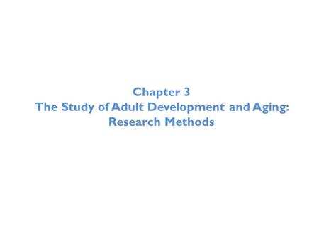 The Study of Adult Development and Aging: