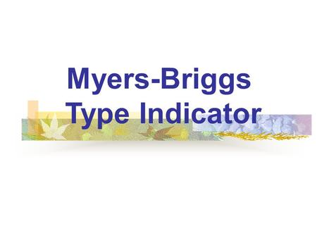 Myers-Briggs Type Indicator.