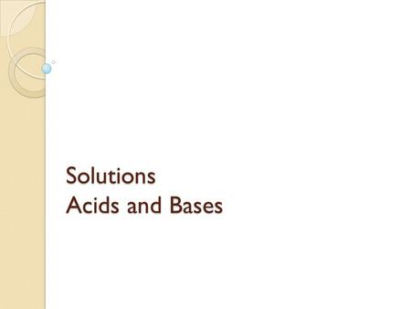 Solutions Acids and Bases. Solutions A solution is a mixture in which one or more substances are uniformly distributed in another substance. (Liquids,