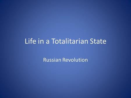 Life in a Totalitarian State Russian Revolution. Terms Pravda, totalitarian state, atheism, socialist realism.
