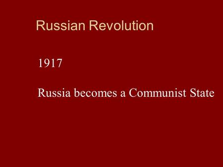 Russian Revolution 1917 Russia becomes a Communist State.