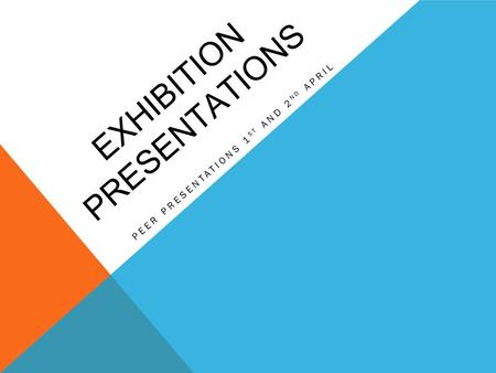 EXHIBITION PRESENTATIONS PEER PRESENTATIONS 1 ST AND 2 ND APRIL.