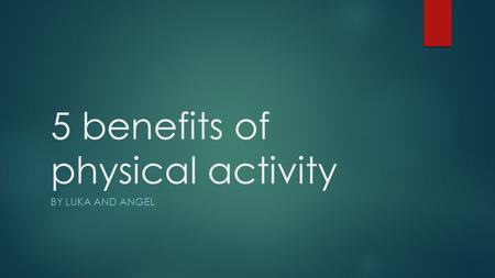 5 benefits of physical activity BY LUKA AND ANGEL.