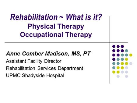 Rehabilitation ~ What is it? Physical Therapy Occupational Therapy
