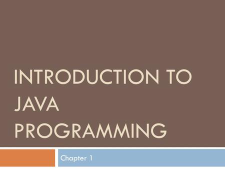 INTRODUCTION TO JAVA PROGRAMMING Chapter 1. What is Computer Programming?