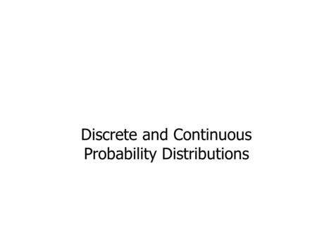 Discrete and Continuous Probability Distributions.