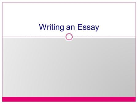 Writing an Essay. The Academic Essay The academic essay is composed of 3 parts: an introduction, the body, and a conclusion.