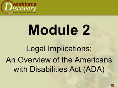 Module 2 Legal Implications: An Overview of the Americans with Disabilities Act (ADA)