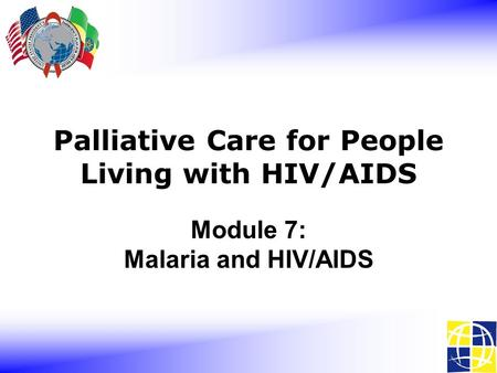 Module 7: Malaria and HIV/AIDS Palliative Care for People Living with HIV/AIDS.