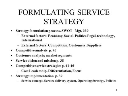 1 FORMULATING SERVICE STRATEGY Strategy formulation process. SWOT Mgt. 339 –External factors: Economy, Social, Political/legal, technology, International.