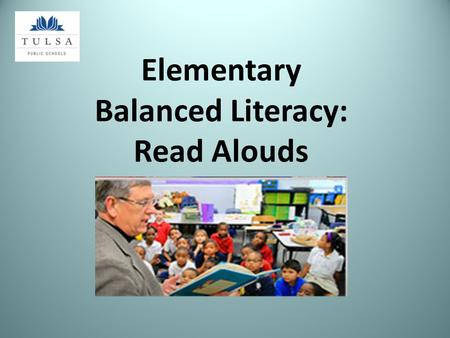 Elementary Balanced Literacy: Read Alouds. Read Aloud 10-15 minutes Research has found: The single most important activity for building knowledge for.