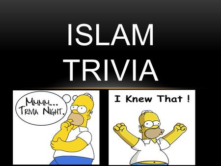 ISLAM TRIVIA. QUESTION 1 What is the religion of the Muslims?
