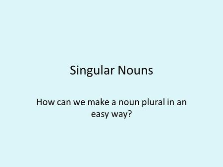 How can we make a noun plural in an easy way?