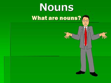 Nouns What are nouns?.