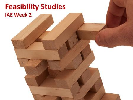 Feasibility Studies IAE Week 2. What is a Feasibility Study Is this a good business idea? Helps answer the question of whether to go forward with the.