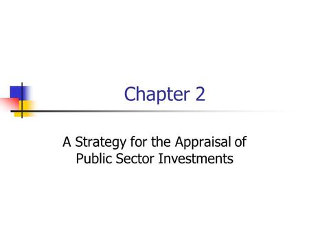 Chapter 2 A Strategy for the Appraisal of Public Sector Investments.