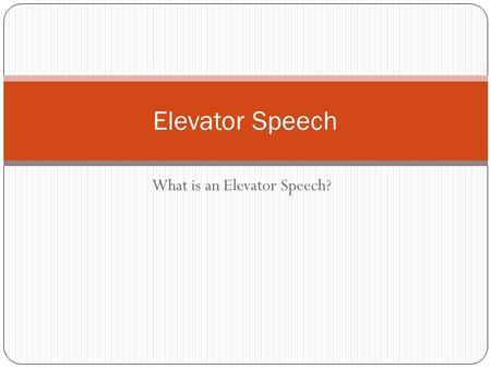 what is an elevator speech elevator speech elevator speech is an