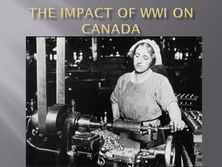  Even though the war was fought in Europe, Canadians were afraid that Germany might attack Canada.  The Premier of BC even bought 2 submarines to protect.