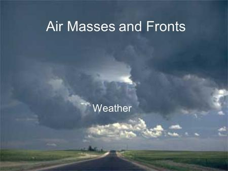 Air Masses and Fronts Weather. How Do Air Masses Affect Weather? Weather maps show that cities across a large region share the same weather and they also.