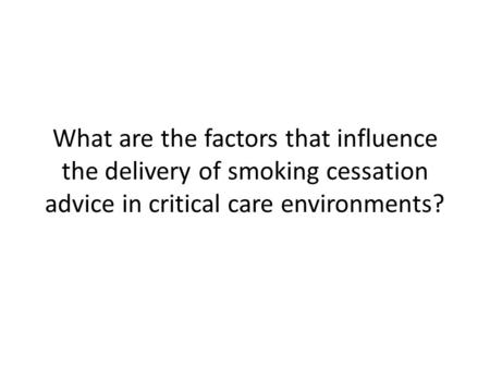 What are the factors that influence the delivery of smoking cessation advice in critical care environments?