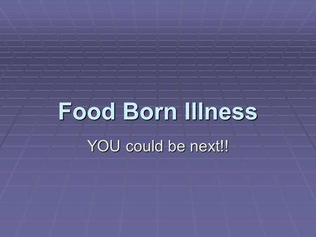 Food Born Illness YOU could be next!! What is food born illness? A. Illness resulting from eating food contaminated w/ a bacteria or virus. B. May cause.