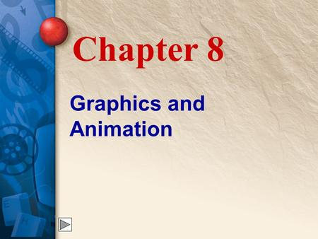 Graphics and Animation Chapter 8. 8 Graphics in Multimedia Graphics are an element that virtually all multimedia applications include.
