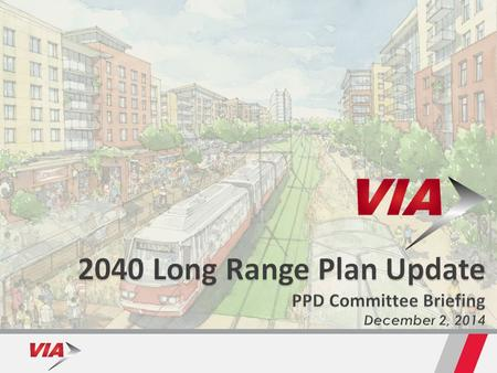 Transit Capital & Operating Priorities Municipal Capital Project Priorities Municipal Policy Document Related Planning Activities 2 VIA 2040 Plan COSA.