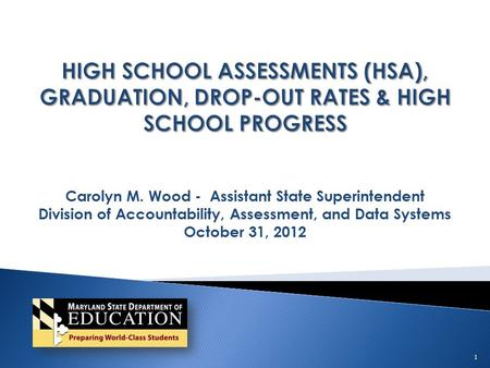 Carolyn M. Wood - Assistant State Superintendent Division of Accountability, Assessment, and Data Systems October 31, 2012 1.